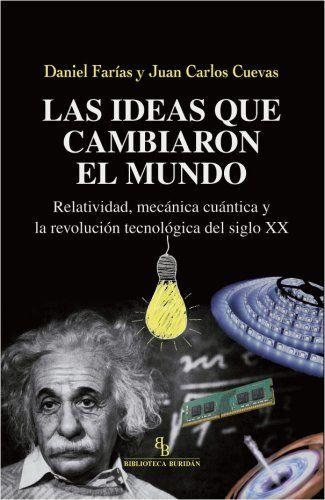 Las ideas que cambiaron el mundo (Daniel Farías y Juan Carlos Cuevas)