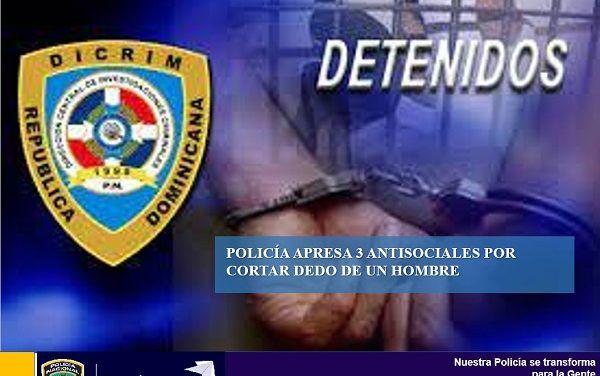 Policía de Bani apresa 3 antisociales por cortar dedo de un hombre